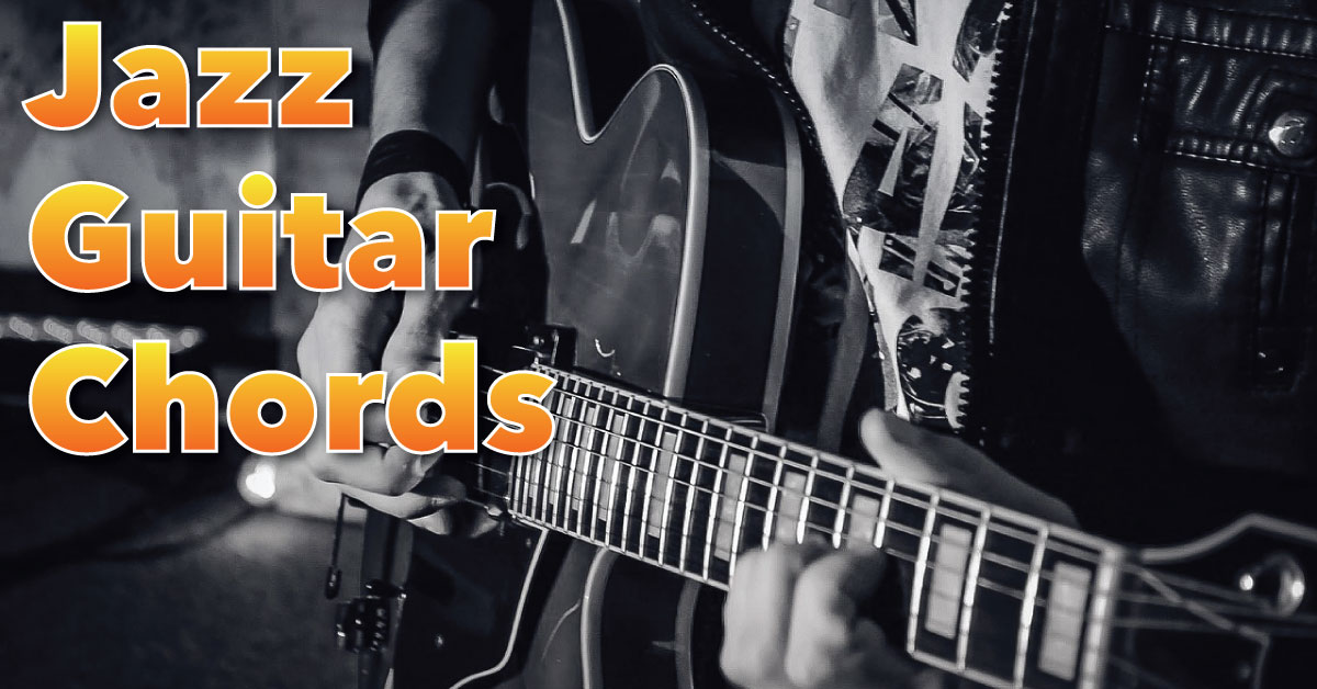 Jazz Guitar Chords You Need To Know To Play Jazz Music