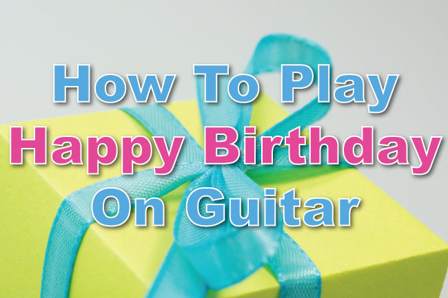 how to play happy birthday on guitar chords tab music. Black Bedroom Furniture Sets. Home Design Ideas