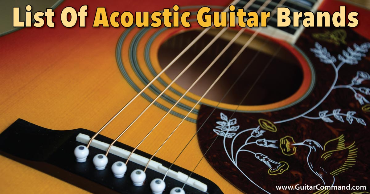 List Of Acoustic Guitar Brands  U0026 Information On Their